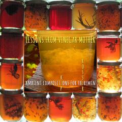 Lessons from Vinegar Mother (Ambient Compositions for Theremin)