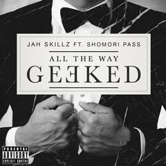 All the Way Geeked (feat. Shomori Pass)