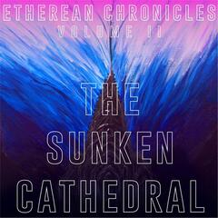 Etherean Chronicles, Vol. II: The Sunken Cathedral
