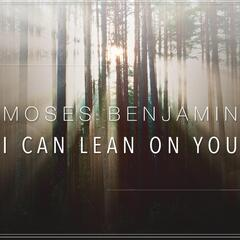I Can Lean On You