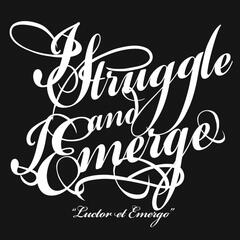 I Struggle and I Emerge (Luctor Et Emergo)