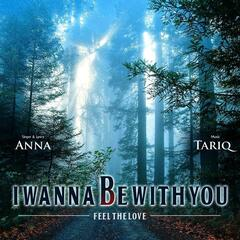I Wanna Be With You (Feel the Love)