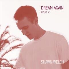 Dream Again EP, Pt. 2