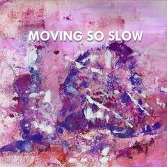 Moving so Slow