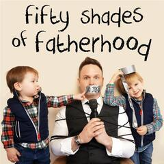 50 Shades of Fatherhood