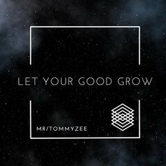 Let Your Good Grow