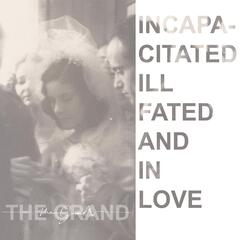 Incapacitated, Ill Fated and in Love