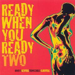 Ready When You Ready (Two)