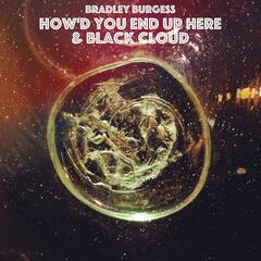 How'd You End Up Here / Black Cloud