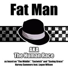 Fat Man A.K.A. The Human Race