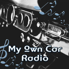 My Own Car Radio – Chill Music for Driving and Traveling, Road Trip, Highway, Easy Listening, Workout Plans, Rest, Getaway, Best Driving Songs, Positive Attitude, Long Distances Music Playlist