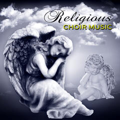 Religious Choir Music - Angelic Background Music for Bible Stories & Morning Prayer