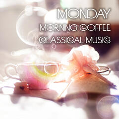 Monday Morning Coffee Classical Music - 30 Classic Masterpieces for Positive Buddha Thinking, Mozart, Bach, Beethoven Inspirational Bar Music Collection