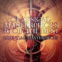 Classical Masterpieces - 30 of the Best, Essential Masterpieces, the Very Best of Classical Music