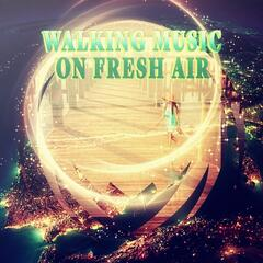 Walking Music on Fresh Air - Sentimental Journey with Sounds of Nature, Walking Workout, Relaxation Music on Everyday, Chillout Music, Yoga Poses, Tai Chi