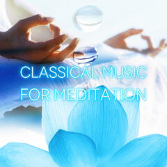 Classical Music for Meditation – Meditation Inner Peace, Music for Relaxation and Concentration, Deep Meditation Music & Body Harmony