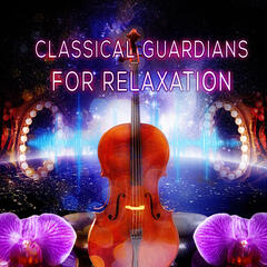Classical Guardians for Relaxation – Amazing Music for Serenity, Sounds Therapy Music for Relaxation & Meditation, Soothing Music for Inner Peace, Deep Concentration