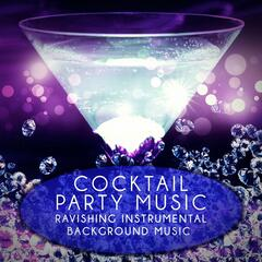 Cocktail Party Music - Ravishing Instrumental Background Music Collection, Calm and Relaxing Music for Dinner Party, Unforgettable Moments with Family & Friends