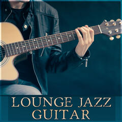 Lounge Jazz Guitar – Instrumental Music, Acoustic Guitar, Sexy Songs, Best Guitar, Mood, Positive Thinking, Romantic Night