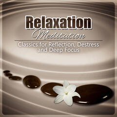 Relaxation Meditation - Classics for Reflection, Destress and Deep Focus