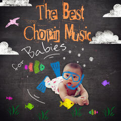 The Best Chopin Music for Babies - Classical Music for Kids, Lullabies for Baby, Relaxing Sounds for Sleep and Bedtime