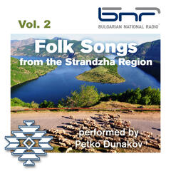 Folk Songs from the Strandzha Region Performed by Petko Dunakov, Vol. 2