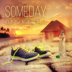 Someday - Chill Out Walking Music, Good Time with New Age, Music for Yoga & Meditation, Music and Pure Nature Sounds for Stress Relief, Rainy Mood, Ocean Waves, Amazing Sounds for Walking