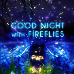 Good Night with Fireflies - Restful Sleep Relieving Insomnia, Sleep Music to Help You Relax all Night, Serenity Lullabies with Relaxing Nature Sounds, Healing Massage, New Age, Deep Sleep Music