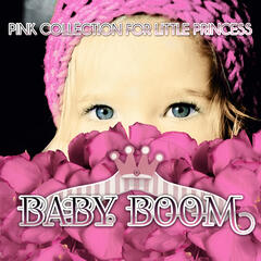 Baby Boom: Pink Collection for Little Princess – First Steps with Famous Classical Composers, Classics for Quick Silver, Great Time with Perfect Piano, Frolic & Pranks, Having Fun with Baby Dolls, Classical Instruments for Kids