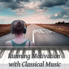 Running Motivation with Classical Music – Body Workout with Classical Music, Speed and Strength with Classics, Morning Run, Classical Music for Running