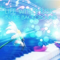 Life with Music in the Background - Calming Music, Mindfulness Meditation, Yoga Poses, Spiritual Healing, Relaxing Music, Massage Therapy, Chill Out Music, Serenity Spa