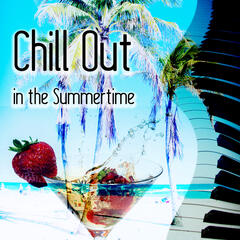 Chill Out in the Summertime - Wonderful Chill Out Music, Summer with Piano Jazz,  Ibiza Beach Party, Instrumental Music, Just Relax