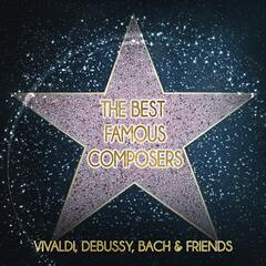 The Best Famous Composers: Vivaldi, Debussy, Bach & Friends – Essential Music for Everyone, Beautiful World Full of Classics, Pleasure Listening Music, Instrumental Background Music