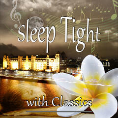 Sleep Tight with Classics – Timeless and Mood Classical Music, Insomnia Cures, Quiet and Peaceful Night with Famous Composers, Star and Moon, Relaxation and Deep Sleep