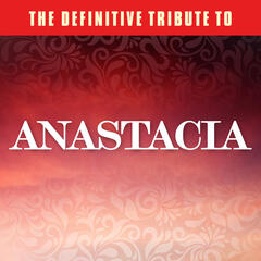 The Definitive Tribute to Anastacia