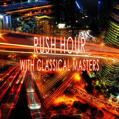 Rush Hour with Classical Masters - The Best Relaxing Music for Stress Relief, Therapy Music for Reducing Stress, Well Being & Peace of Mind with Classics, Time to Relax