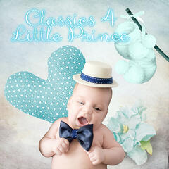 Classics 4 Little Prince – Favourite Melodies for Babies & Children, Enjoy the Classical Music, Background Instrumental Music for Newborns, Baby Music for Development