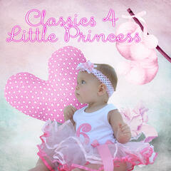 Classics 4 Little Princess – The Best Classical Music for Toddlers & Babies, Children Development with Classics, Golden Time for Newborn Babies, Background Instrumental Music