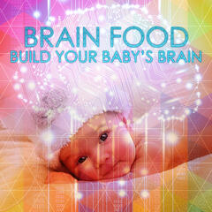 Brain Food: Build Your Baby's Brain – Gold Collection Classics 4 Moms and Babies, Soft Relaxing Music to Help Your Baby Grow, Sounds Therapy for Relax, Soothing Harp Music for Baby