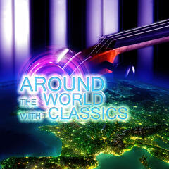 Around the World with Classics – Friendly Attiude to the World with Classical Music, Brilliant Music, Beautiful Moments with Classics for Serenity, World Music for Everyone, Inner Peace
