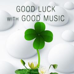 Good Luck with Good Music – Easy Peasy Stress Relief, Emotional Music with Classical Musicians, Relaxation Meditation Sounds of Classics, Brilliant & Mood Music for Everyone