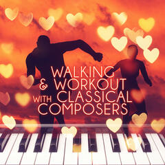 Walking & Workout with Classical Composers – The Best Classical Music for Fast Walking, Cardio Workouts, Nordic Walking, Jogging, Cardio Machines & General Fitness