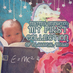 Einstein's Generation: My First Collection of Classical Music - Bright Nursery Rhymes for New Beginnings, Love Angel Baby with Classics, Relaxation Music for Babies, Soft Music for Newborns