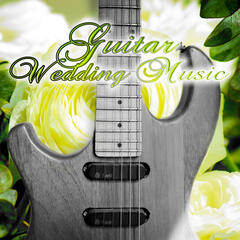 Guitar Wedding Music - The Most Beautiful Music for Wedding Ceremony, Romantic Wedding Music, Jazz Guitar Music, Dinner Time, Wedding Reception