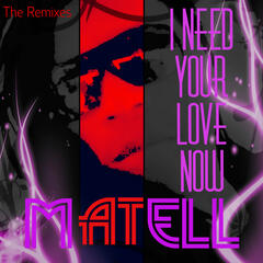 I Need Your Love Now (The Remixes)