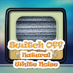 Switch Off: Natural White Noise – Soothing Nature Sounds for Deep Relaxation & Meditation, Sound Masking, Sleep Therapy, De-stress & Well Being, Best Relaxing Tracks
