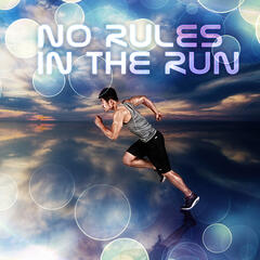 No Rules in the Run - Running Music and Workout Songs Ideal for Exercises, Jogging and Walking Music, Chill Sport Music Chillout Relaxing, Music for Nordic Walking