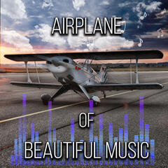 Airplane of Beautiful Music – Classical Music for Flying, Stress Relief, Calm and Mood Masterpieces, Relaxation and Positive Attitude during Flight, Good Feeling with Famous Composers