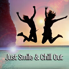 Just Smile & Chill Out - Time to Relax, Relaxation Music on Everyday, Positive Energy, Just Relax, Music for Summer & Rainy Days, Piano Relaxation Music