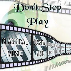 Don't Stop Play Classical Music – Non Stop Classical Music, Endlessly with Instrumental Music, All Time Classical Music